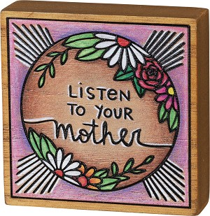 Listen To Your Mother Decorative Wood Burned Block Sign 3.5x3.5 from Primitives by Kathy