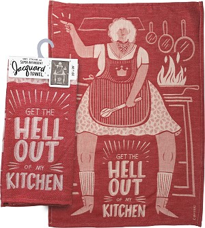 Get The Hell Out Of My Kitchen Jacquard Woven Cotton Dish Towel 20x28 from Primitives by Kathy