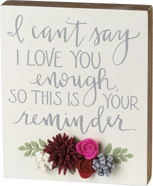 I Can't Say I Love You Enough So This Is Your Reminder Decorative Wooden Block Sign 5x6 from Primitives by Kathy