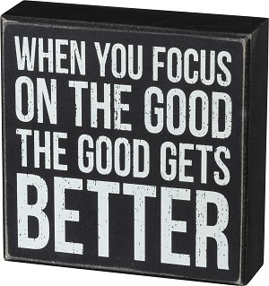 When You Focus On The Good The Good Gets Better Decorative Wooden Box Sign 6x6 from Primitives by Kathy