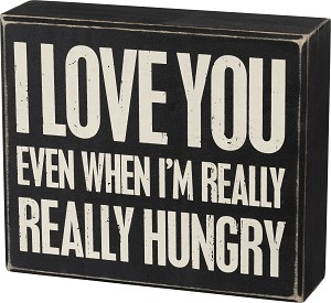 I Love You Even When I'm Really Hungry Decorative Wooden Box Sign 6.5x5.5 from Primitives by Kathy