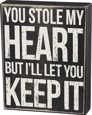 You Stole My Heart But I'll Let You Keep It Decorative Wooden Box Sign 6x7 from Primitives by Kathy