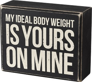 My Ideal Body Weight Is Yours On Mine Decorative Wooden Box Sign 5x4 from Primitives by Kathy