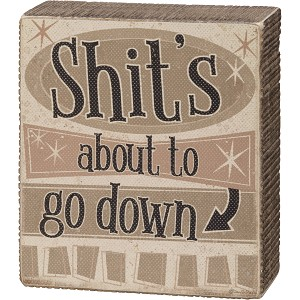 Shit's About To Go Down Wooden Bathroom Box Sign 4.5 Inch from Primitives by Kathy