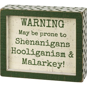 Debossed Shamrock Design Warning May Be Prone To Shenanigans & Malarkey Wooden Box Sign from Primitives by Kathy