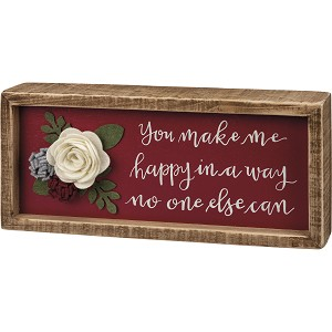 Felt Floral Accent You Make Me Happy In A Way No One Else Can Inset Wooden Box Sign 9x4 from Primitives by Kathy