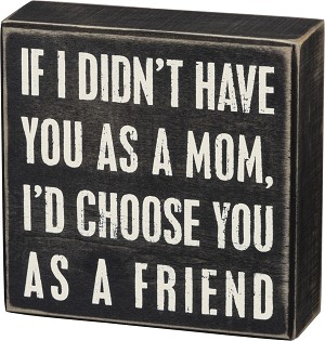 If I Didn't Have You As A Mom I'd Choose You As A Friend Decorative Wooden Box Sign from Primitives by Kathy