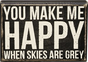 You Make Me Happy When Skies Are Gray Wooden Box Sign from Primitives by Kathy