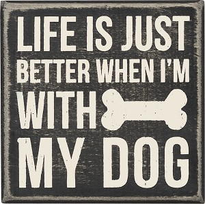 Life Is Just Better When I'm With My Dog Decorative Wooden Box Sign 4x4 from Primitives by Kathy