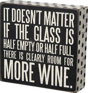 It Doesn't Matter If The Glass Is Half Empty More Wine Wooden Box Sign from Primitives by Kathy