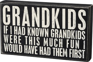 If I Had Known Grandkids Were This Much Fun Wooden Box Sign 12x7 from Primitives by Kathy