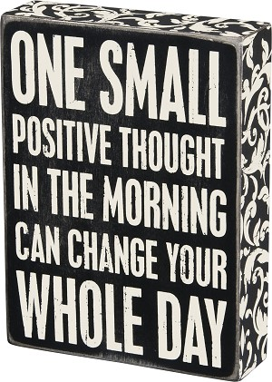 One Small Positive Thought Can Change Your Whole Day Wooden Box Sign from Primitives by Kathy