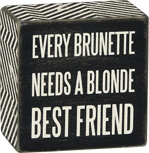 Every Brunette Needs A Blonde Best Friend Decorative Box Sign 3x3 from Primitives by Kathy