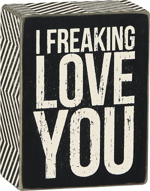 I Freaking Love You Black & White Decorative Wooden Box Sign 4x3 from Primitives by Kathy