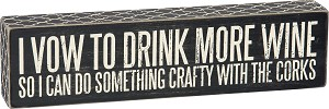 I Vow To Drink More Wine So I Can Do Something Crafty With The Corks Wooden Box Sign 12x3 from Primitives by Kathy