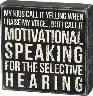 Motivational Speaking For The Selective Hearing Wooden Box Sign 6x6 from Primitives by Kathy