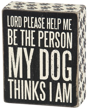 Lord Please Help Me Be The Person My Dog Thinks I Am Wooden Box Sign 5x4 from Primitives by Kathy