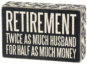 Retirement. Twice As Much Husband For Half As Much Money Box Sign 6x4 from Primitives by Kathy