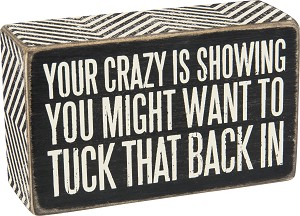 Your Crazy Is Showing Decorative Wooden Box Sign 5x3 from Primitives by Kathy