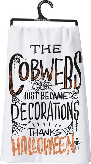 The Cobwebs Just Became Decorations Thanks Halloween Cotton Dish Towel 28x28 from Primitives by Kathy