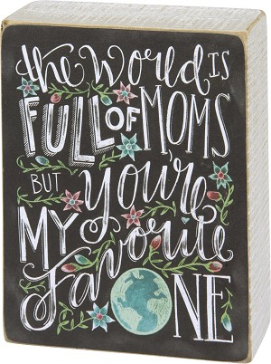 The World Is Full Of Moms But Your My Favorite Chalk Art Wooden Box Sign 4x5 from Primitives by Kathy