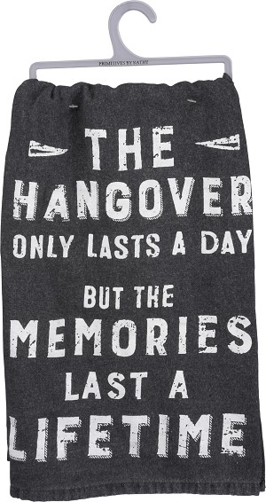 The Hangover Only Lasts A Day But The Memories A Lifetime Cotton Dish Towel 28x28 from Primitives by Kathy