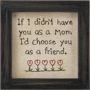 Mom I'd Choose You As A Friend Framed Stitched Wall Art Décor Sign from Primitives by Kathy