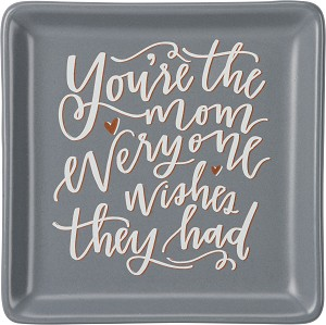 You're The Mom Everyone Wishes They Had Trinket Tray from Primitives by Kathy