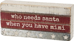 Who Needs Santa When You Have Mimi Decorative Wooden Box Sign from Primitives by Kathy