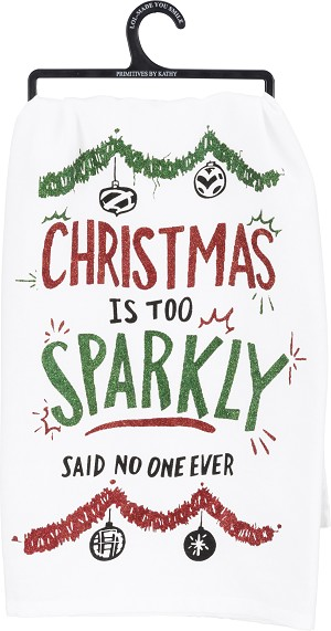 Christmas Is Too Sparkly Said No One Ever Cotton Dish Towel 28x28 from Primitives by Kathy