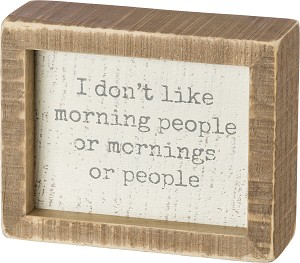 I Don't Like Morning People Or Mornings Decorative Inset Wooden Box Sign 5x4 from Primitives by Kathy