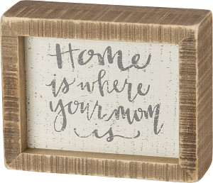 Home Is Where Your Mom Is Decorative Inset Wooden Box Sign 5x4 from Primitives by Kathy