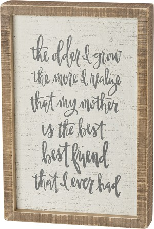 The Older I Grow The More I Realize My Mother Is The Best Friend Box Sign 8x12 from Primitives by Kathy