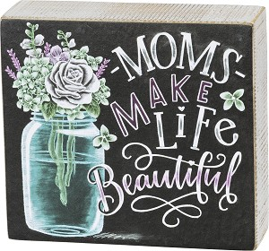 Moms Make Life Beautiful Decorative Chalk Art Wooden Box Sign from Primitives by Kathy
