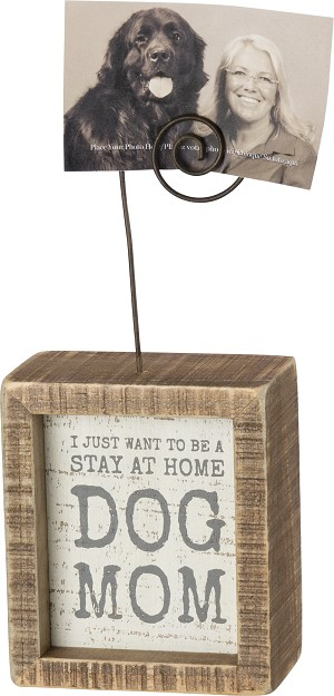 I Just Want To Be A Stay At Home Dog Mom Decorative Inset Wooden Box Sign With Photo Holder from Primitives by Kathy