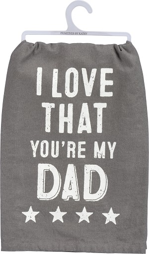 I Love That You're My Dad Cotton Dish Towel 28x28 from Primitives by Kathy