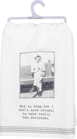 I Don't Need Alcohol To Make Bad Decisions Cotton Dish Towel 28x28 from Primitives by Kathy